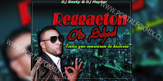 PACK REGGAETON OLD SCHOOL (BY.DjMeyker & DjBasty)