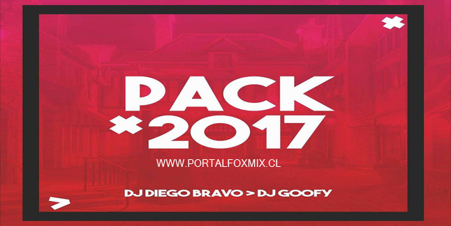 PACK 2017 (BY.DJ Diego Bravo Ft. DJ Goofy)