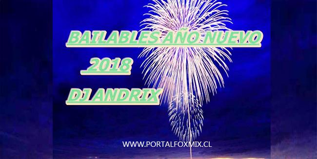 BAILABLE AÑO NUEVO 2018 (COMPILADO BY.DJ ANDRIX)