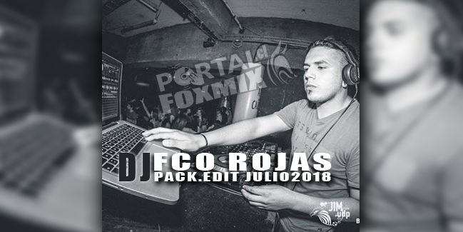 DJ FCO ROJAS PACK.EDIT JULIO2018