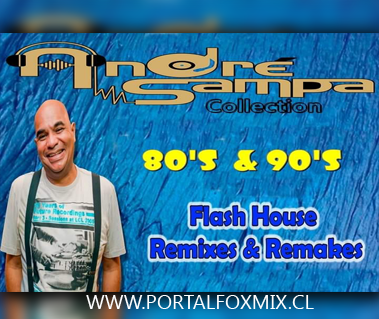 80'S & 90'S Flash House REMIXES & REMAKES  By.Andre Sampa